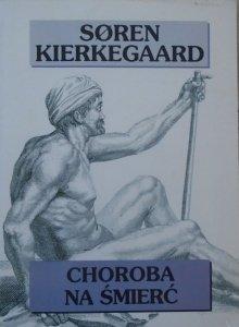 Soren Kierkegaard • Choroba na śmierć