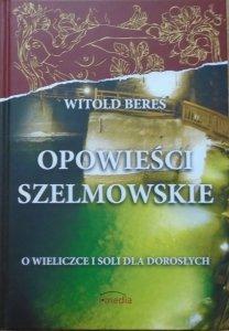 Witold Bereś • Opowieści szelmowskie. O Wieliczce i soli dla dorosłych