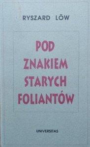 Ryszard Low • Pod znakiem starych foliantów. Cztery szkice o sprawach żydowskich i książkowych