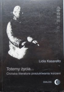 Lidia Kasarełło • Totemy życia. Chińska literatura poszukiwania korzeni