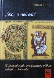 Ryszard Groń • 'Spór o Aelreda'. W poszukiwaniu prawdziwego oblicza Aelreda z Rievaulx