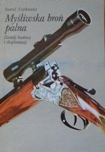 Anatol Szyrkowiec • Myśliwska broń palna. Zasady budowy i eksploatacji