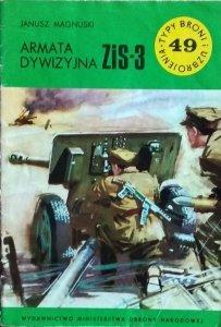 Janusz Magnuski • Armata Dywizyjna ZiS-3 [Typy Broni i Uzbrojenia]