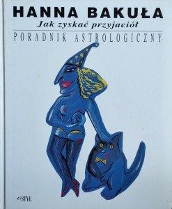 Hanna Bakuła • Jak zyskać przyjaciół. Poradnik astrologiczny
