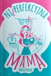Anna Dydzik • Nieperfekcyjna mama