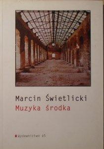Marcin Świetlicki • Muzyka środka