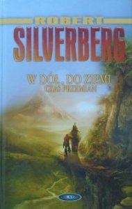 Robert Silverberg • W dół, do ziemi. Czas przemian