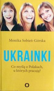 Monika Sobień Górska • Ukrainki. Co myślą o Polakach u których pracują