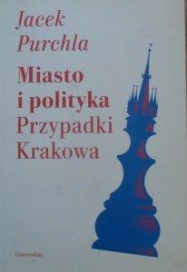 Jacek Purchla • Miasto i polityka. Przypadki Krakowa [dedykacja autorska]