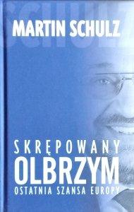 Martin Schulz • Skrępowany olbrzym. Ostatnia szansa Europy