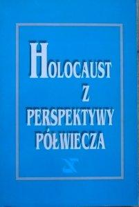 Holocaust z perspektywy półwiecza. Pięćdziesiąta rocznica powstania w getcie warszawskim [materiały konferencji]