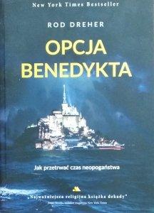 Rod Dreher • Opcja Benedykta. Jak przetrwać czas neopogaństwa
