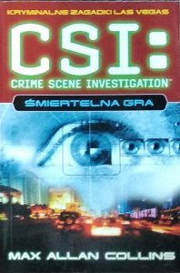 Max Allan Collins •  Śmiertelna gra. CSI: Kryminalne zagadki Las Vegas