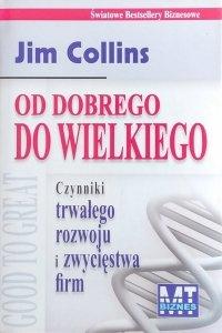 Jim Collins • Od dobrego do wielkiego. Czynniki trwałego rozwoju i zwycięstwa firm
