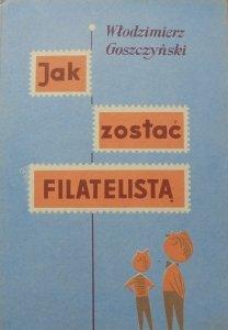 Włodzimierz Goszczyński • Jak zostać filatelistą [Henryk Gecow]