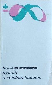 Helmuth Plessner • Pytanie o conditio humana