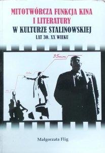 Małgorzata Flig • Mitotwórcza funkcja kina i literatury w kulturze stalinowskiej lat 30. XX wieku [dedykacja autorska]