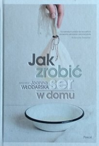 Joanna Włodarska • Jak zrobić ser w domu