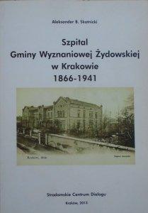 Aleksander B. Skotnicki • Szpital Gminy Wyznaniowej Żydowskiej w Krakowie 1988-1941