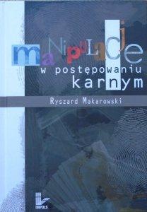 Ryszard Makarowski • Manipulacje w postępowaniu karnym