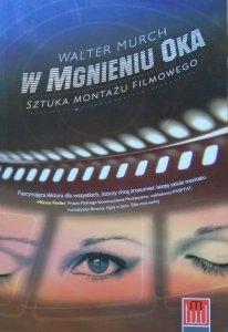 Walter Murch • W mgnieniu oka. Sztuka montażu filmowego