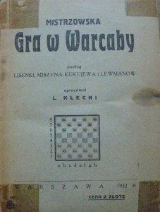L. Klecki • Mistrzowska gra w warcaby podług Lisenki, Miszyna, Kukujewa i Lewmanów [1932]