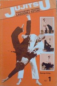 George Kirby • Jujitsu. Podstawowe techniki łagodnej sztuki