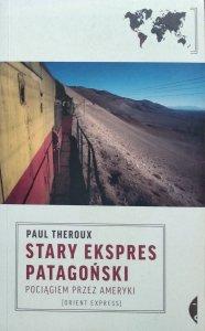 Paul Theroux • Stary Ekspres Patagoński. Pociągiem przez Ameryki