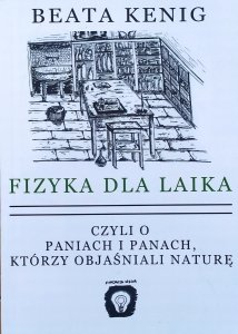 Beata Kenig • Fizyka dla laika czyli o paniach i panach, którzy objaśniali naturę