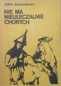 Julian Aleksandrowicz • Nie ma nieuleczalnie chorych
