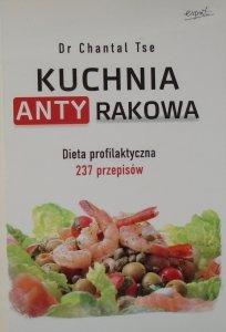 Dr Chantal Tse • Kuchnia antyrakowa. Dieta profilaktyczna