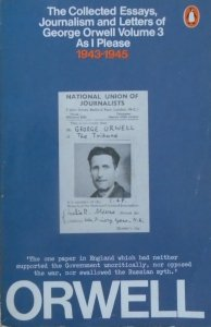George Orwell • The Collected Essays, Journalism and Letters Volume 3. As I Please 1943-1945