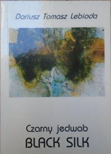 Dariusz Tomasz Lebioda • Czarny jedwab. Black Silk [dedykacja autorska]