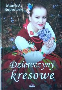 Marek Koprowski • Dziewczyny kresowe