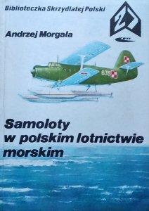 Andrzej Morgała • Samoloty w polskim lotnictwie morskim