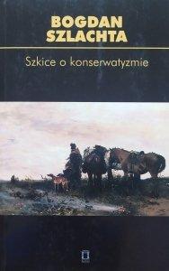 Bogdan Szlachta • Szkice o konserwatyzmie