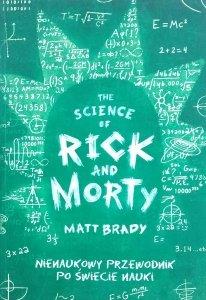Brady Matt • The Science of Rick and Morty. Nienaukowy przewodnik po świecie nauki