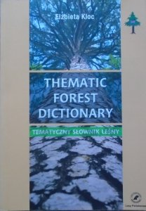 Elżbieta Kloc • Thematic Forest Dictionary. Tematyczny słownik leśny