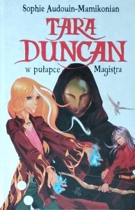 Sophie Audouin Mamikonian • Tara Duncan w pułapce Magistra