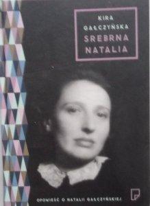Kira Gałczyńska • Srebrna Natalia. Opowieść o Natalii Gałczyńskiej