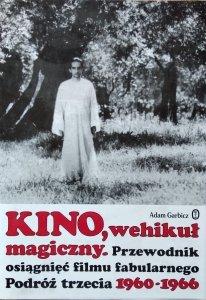 Adam Garbicz • Kino, wehikuł magiczny. Przewodnik osiągnięć filmu fabularnego. Podróż trzecia 1960-1966
