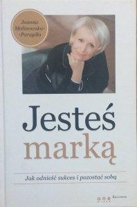 Joanna Malinowska-Parzydło • Jesteś marką. Jak odnieść sukces i pozostać sobą