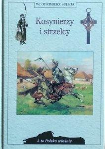 Włodzimierz Suleja • Kosynierzy i strzelcy [A to Polska właśnie]