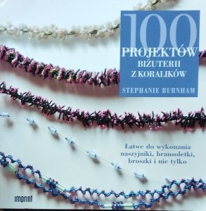 Burnham Stephanie • 100 projektów biżuterii z koralików