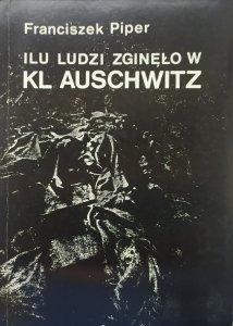 Franciszek Piper • Ilu ludzi zginęło w KL Auschwitz. Liczba ofiar w świetle źródeł i badań 1945-1990
