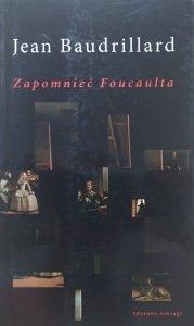 Jean Baudrillard • Zapomnieć Foucaulta