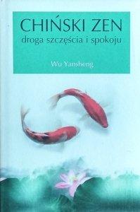 Wu Yansheng • Chiński zen. Droga szczęścia i spokoju