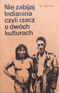 Władysław Wójcik • Nie zabijaj Indianina czyli rzecz o dwóch kulturach