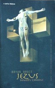 Bryan Bruce • Jezus. Dowody zbrodni