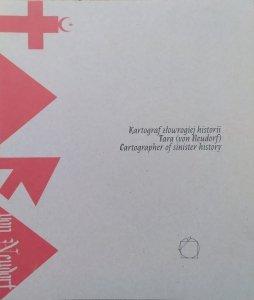 Kartograf złowrogiej historii. Tara (von Neudorf) • katalog wystawy